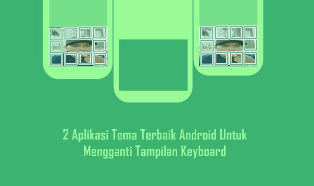 Aplikasi Tema Terbaik Android Untuk Mengganti Tampilan Keyboard
