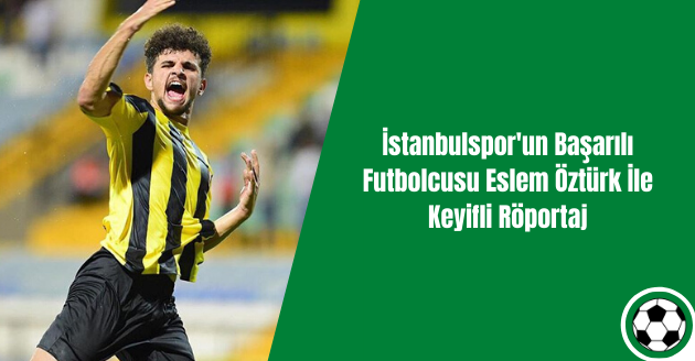 İstanbulspor'un Başarılı Futbolcusu Eslem Öztürk İle Keyifli Röportaj