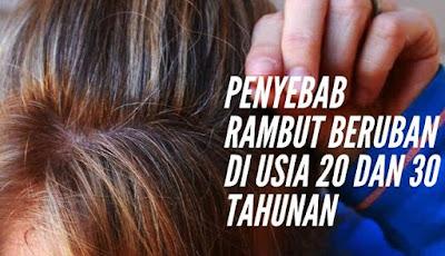 Penyebab rambut beruban di usia 20 dan 30 tahunan