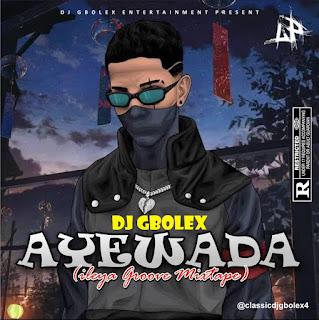 [DJ MIX] Dj Gbolex - Ayewada (Ileya Groove Mixtape)