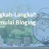 Langkah-Langkah Memulai Blogging agar Bisa Menjadi Blogger Sukses