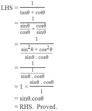 "LHS = ""1"" /""tanθ + cotθ""           = ""1"" /(""sinθ"" /""cosθ""  "" + ""  ""cosθ"" /""sinθ"" )          = ""1"" /((〖""sin"" 〗^""2""  ""θ + "" 〖""cos"" 〗^""2""  ""θ"" )/""sinθ .cosθ"" )          = ""1"" /(""1"" /""sinθ .cosθ"" )          = 1 × ""sinθ .cosθ"" /""1""           = sinθ.cosθ          = RHS.  Proved."