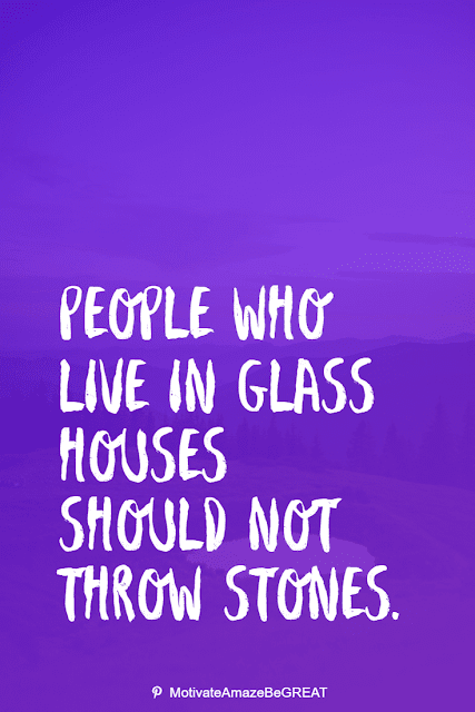 """Wise Old Sayings And Proverbs: """"People who live in glass houses should not throw stones."""""""