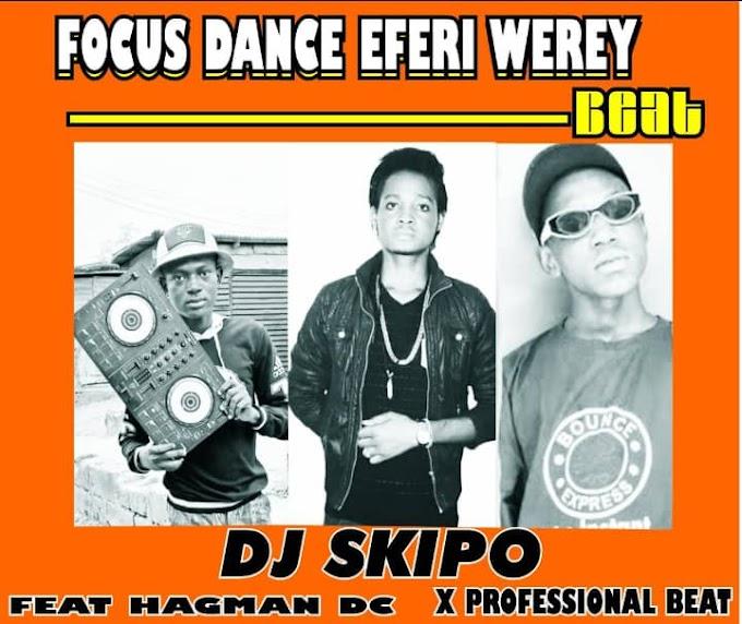 DJ SKIPO FT HAGMAN X PROFESSIONAL – FOCUS DANCE EFERI WEREY BEAT