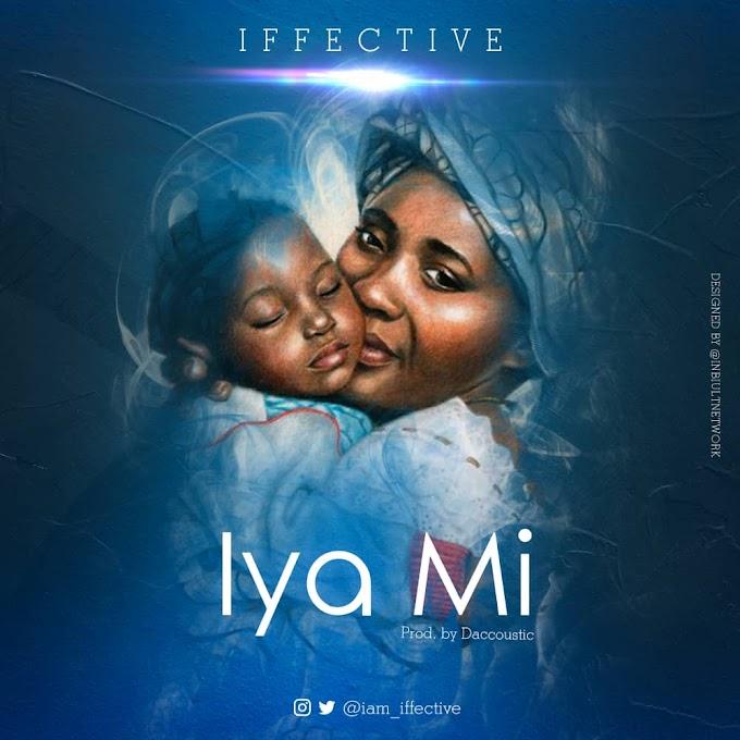 MUSIC: Iffective – Iya Mi
