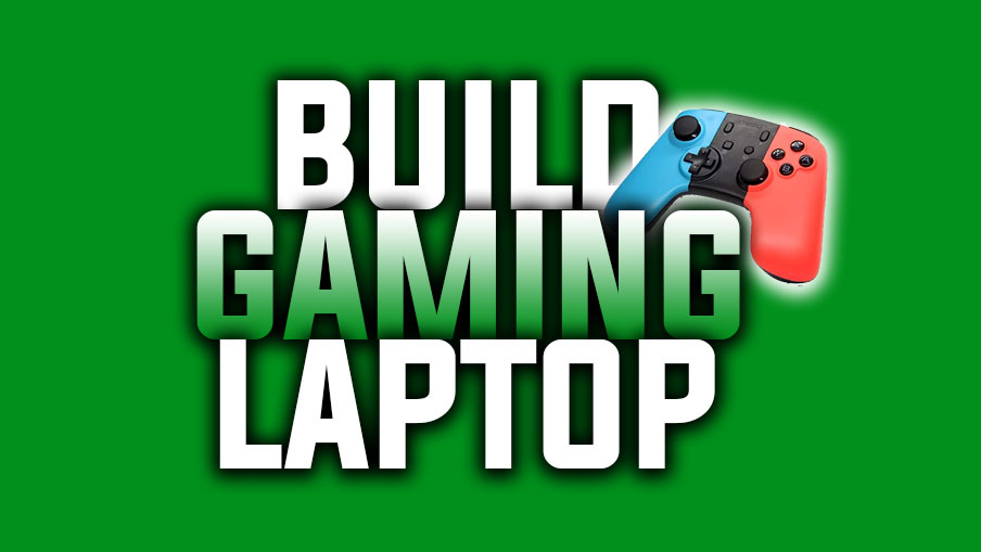 How to Build a Gaming Laptop?