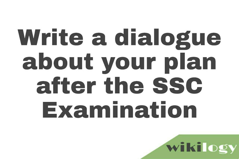 Write a dialogue about your plan after the SSC Examination