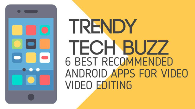 SIX (6) TOP BEST FREE ANDROID APPLICATION FOR VIDEO EDITING