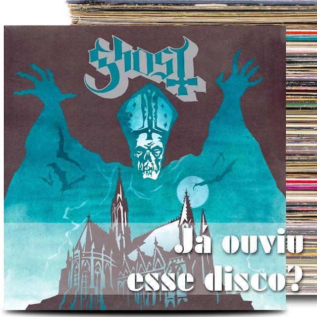 podcast já ouviu esse disco ghost opus eponymous album critica review