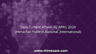 Daily Current Affairs -02 APRIL 2020(Himachal Pradesh,National ,International)