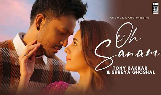 ओ सनम Oh Sanam Hindi Lyrics – Tony Kakkar, Shreya Ghoshal