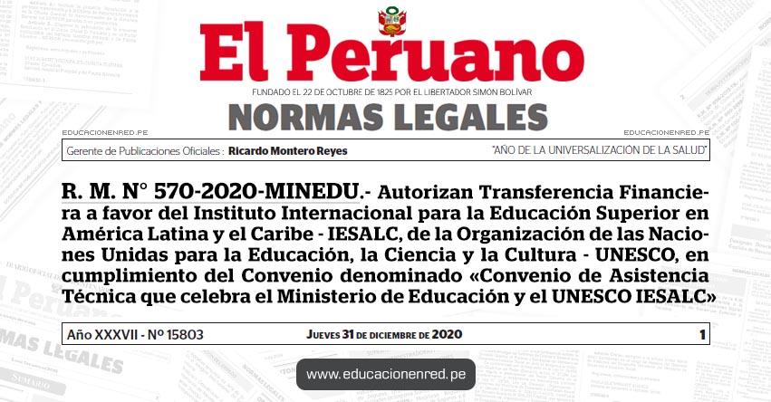 R. M. N° 570-2020-MINEDU.- Autorizan Transferencia Financiera a favor del Instituto Internacional para la Educación Superior en América Latina y el Caribe - IESALC, de la Organización de las Naciones Unidas para la Educación, la Ciencia y la Cultura - UNESCO, en cumplimiento del Convenio denominado «Convenio de Asistencia Técnica que celebra el Ministerio de Educación y el UNESCO IESALC»