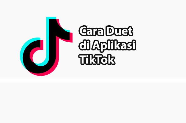 Cara Duet di TikTok, Mulai Dari Nyanyi Hingga Reaction Video