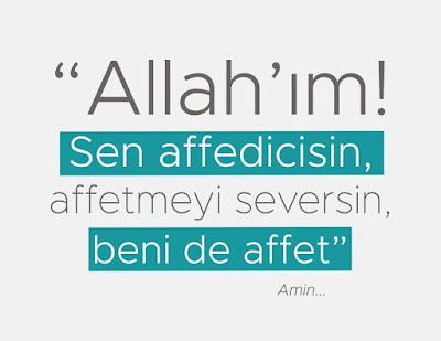 """Allah'ım! Sen affedicisin, affetmeyi seversin, beni de affet"" Hz. Muhammed (sas)"
