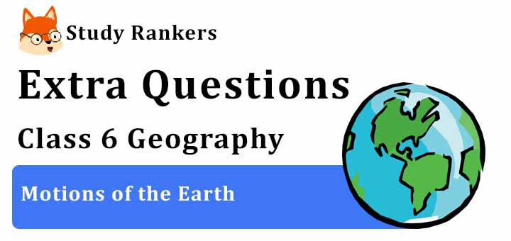 Motions of the Earth Extra Questions Chapter 3 Class 6 Geography