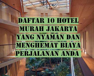 Daftar 10 Hotel Murah Jakarta yang Nyaman dan Menghemat Biaya Perjalanan Anda