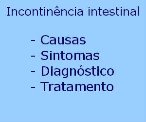 Incontinência intestinal causas sintomas diagnóstico tratamento prevenção