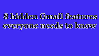 8 hidden Gmail features everyone needs to know
