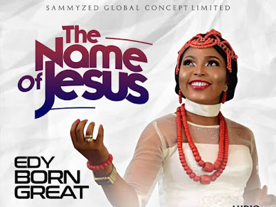 VIDEO & MP3: EdyBornGreat - The Name Of Jesus