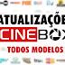 NOVAS ATUALIZAÇÃOES - CINEBOX - TODOS OS MODELOS ATÉ 13.08.2017