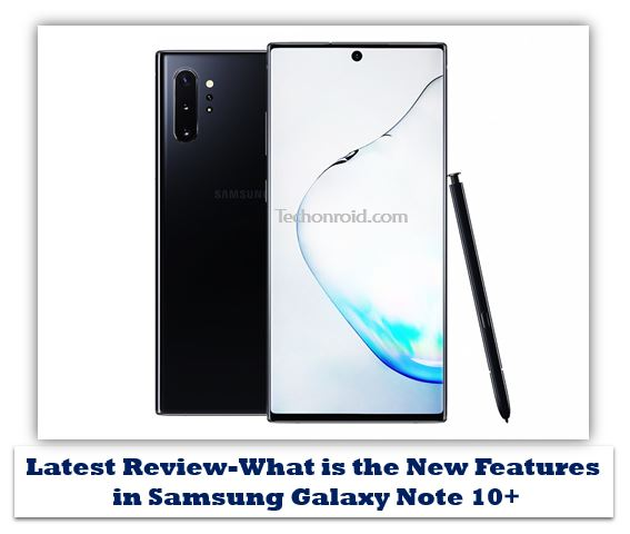 What is the New Features in Samsung Galaxy Note 10+ Latest Review (Aura Black, 12GB RAM, 256GB Storage, techonroid