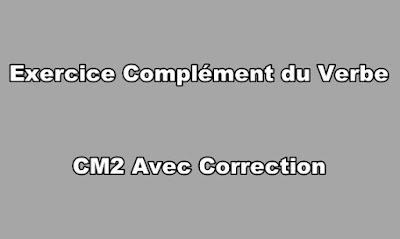 Exercice Complément du Verbe CM2 Avec Correction