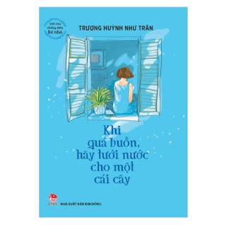 Viết Cho Những Điều Bé Nhỏ: Khi Quá Buồn Hãy Tưới Nước Cho Một Cái Cây ebook PDF EPUB AWZ3 PRC MOBI