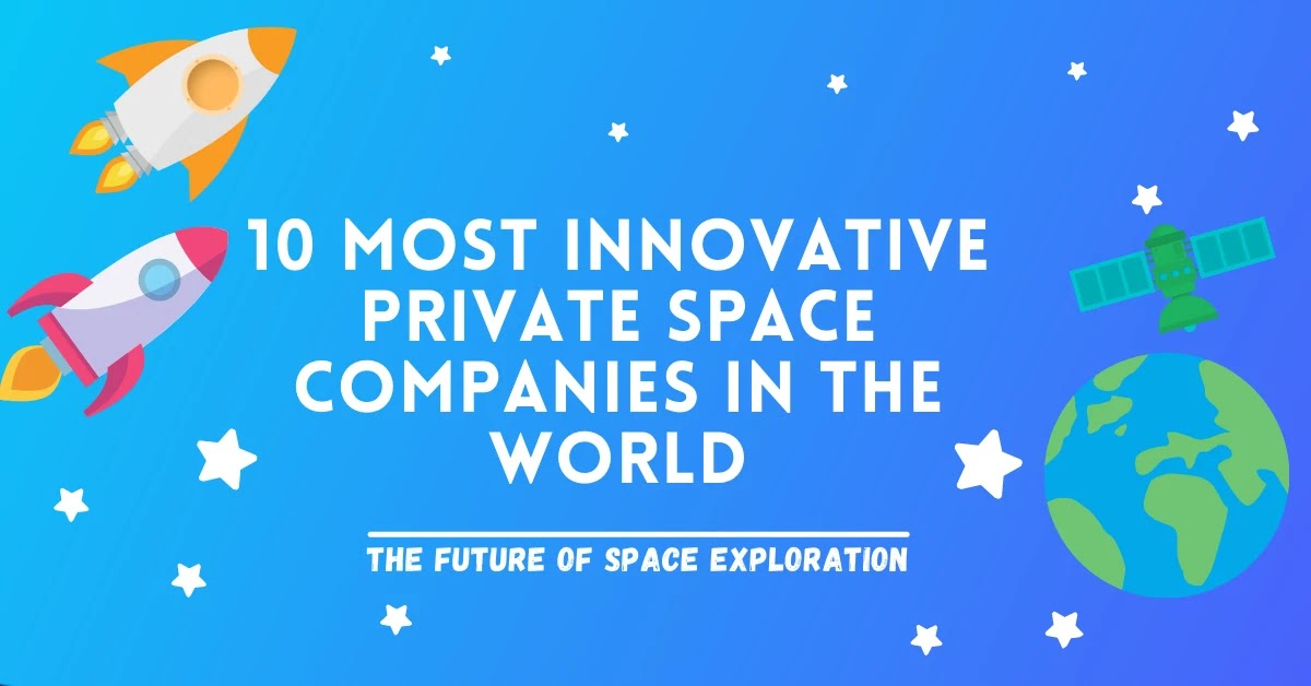 10 Most Innovative Private Space Companies In The World - The Future of Space Exploration