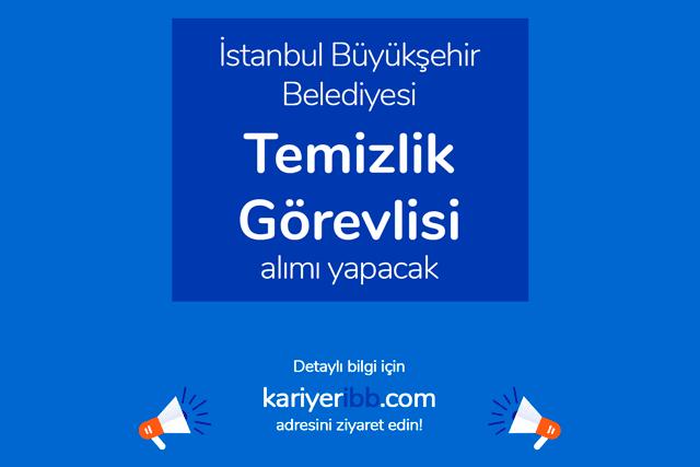 İstanbul Büyükşehir Belediyesi, temizlik görevlisi alımı yapacak. İBB iş ilanı detayları kariyeribb.com'da!