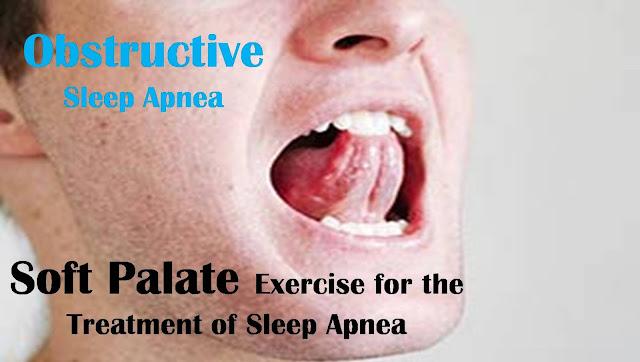 Obstructive Sleep Apnea | Soft Palate Exercise for the Treatment of Sleep Apnea