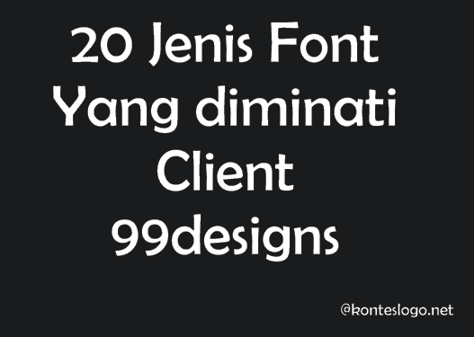 20 Jenis Font Yang Sangat Diminati Klien Pada Kontes Logo