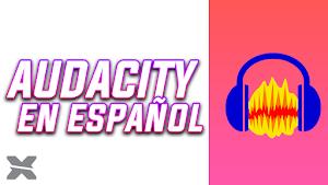 DESCARGAR AUDACITY EN ESPAÑOL - ÚLTIMA VERSIÓN
