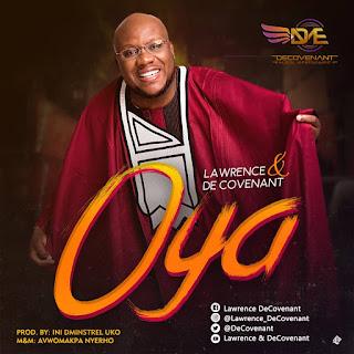 DOWNLOAD + LYRICS: Oya - Lawrence & De Covenant