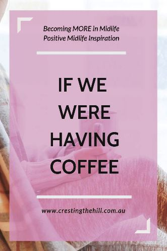 If we were having coffee these are a few of the things I'd share from my life that happened in May. #midlife #ifwewerehavingcoffee