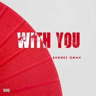 With You by Shenzi Omah on Diva9ja.com