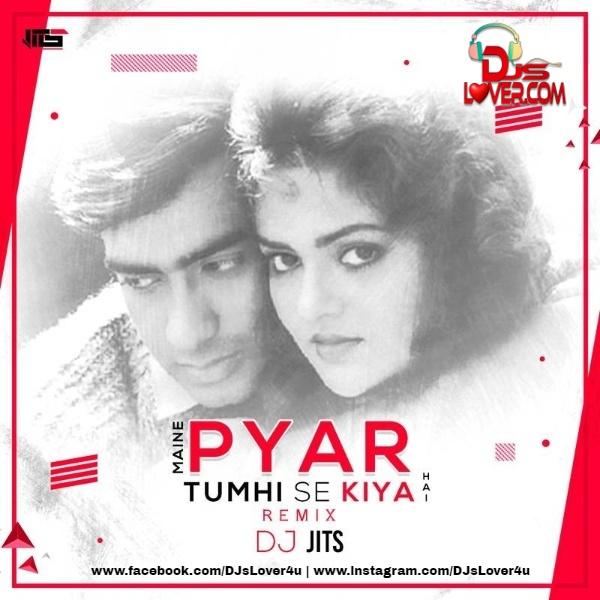 Maine Pyar Tumhi Se Kiya Hai Remix DJ Jits