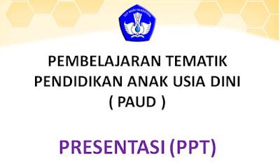 (PPT) - PEMBELAJARAN TEMATIK PENDIDIKAN ANAK USIA DINI (PAUD) KURIKULUM 2013