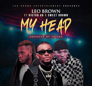 [Music] Leo Brown Ft. Victor AD x Sweet Brown – My Head