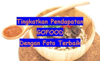 Tingkatkan Pendapatan GOFOOD GRABFOOD Dengan Foto Terbaik 1