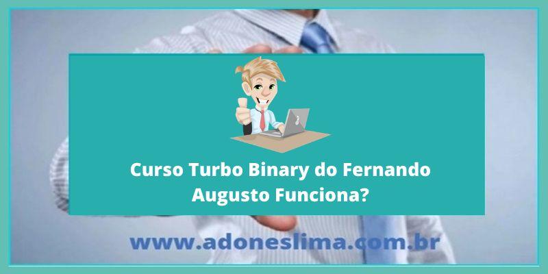 Curso Turbo Binary do Fernando Augusto Funciona? Vale a Pena Comprar? O que é Curso Turbo Binary?