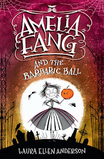 Review of Amelia Fang and the Barbaric Ball by Laura Ellen Anderson
