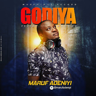 New Music :Maruf Adenyi - Godiya(prods by Dreyga)