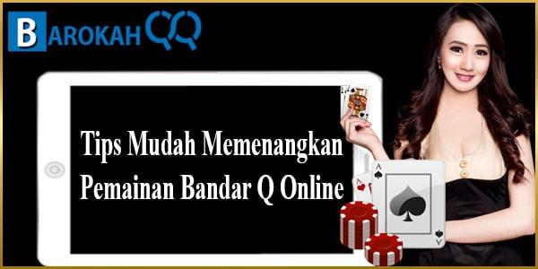 Tips Mudah Memenangkan Pemainan Bandar Q Online