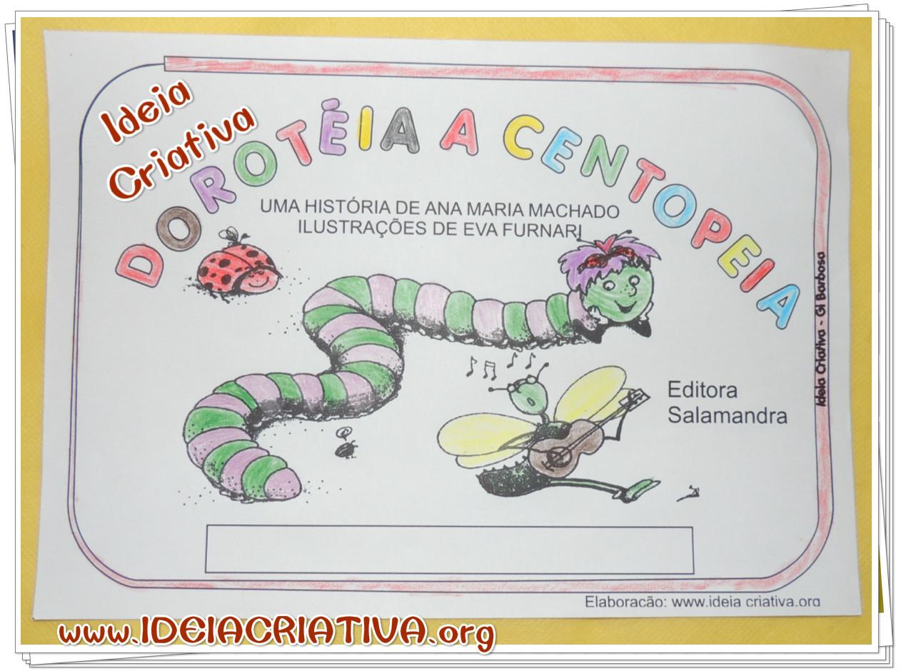 Livro de Atividades  Educação Infantil  baseadas na obra  Dorotéia A Centopeia de Ana Maria Machado