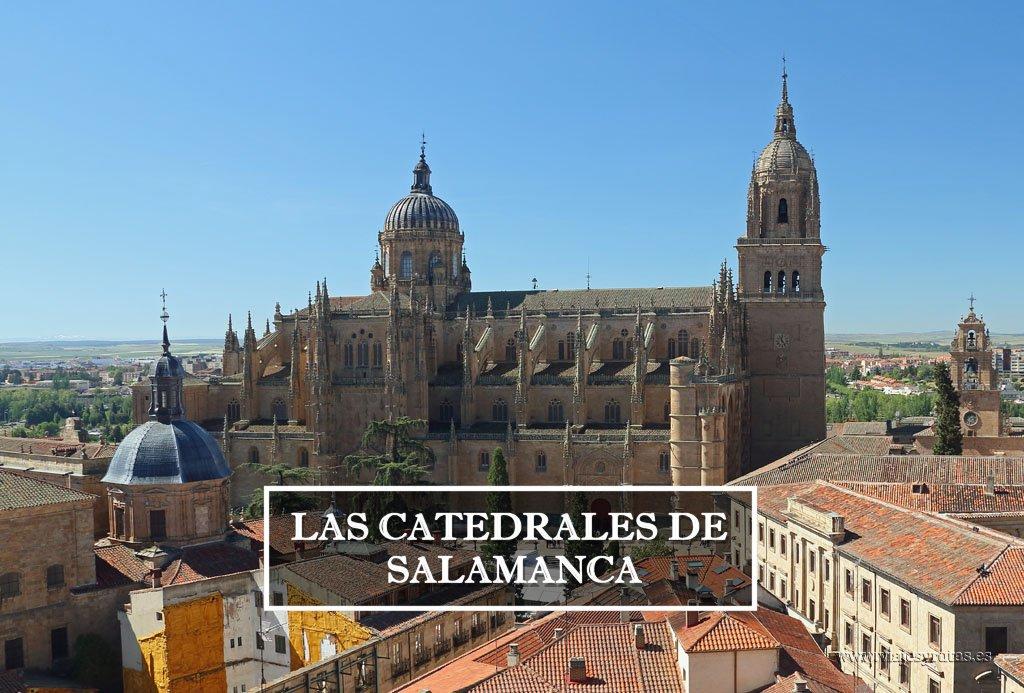 Las dos Catedrales de Salamanca: la Vieja y la Nueva