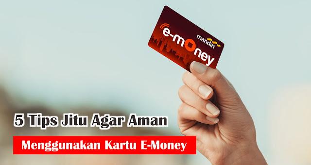 5 Tips Jitu Agar Aman Menggunakan Kartu E-Money