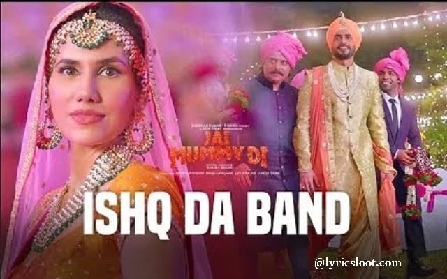 Ishq Da Band Lyrics | Jai Mummy Di