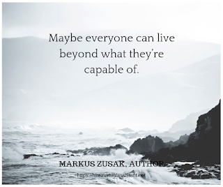 Maybe everyone can live beyond what they're capable of. - MARKUS ZUSAK, AUTHOR