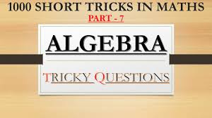 1000 SHORTCUT TRICKS IN MATHS:- ALGEBRA TRICKS