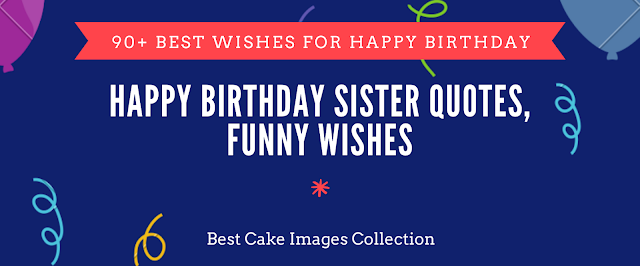 90 Happy Birthday Sister Quotes, Funny Wishes, Cake Images Collection
